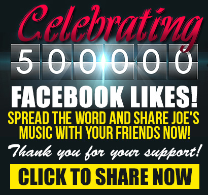 Celebrating 500,000 Facebook likes! Keep up the good work! Spread the word and share Joe's music with your friends now! Thank you for your support! Click to share now!